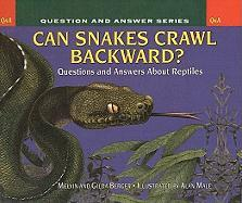 Can Snakes Crawl Backwards?: Questions and Answers about Reptiles