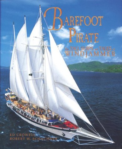 Barefoot Pirate: The Tall Ships and Tales of Windjammer - Robert W. Schachner; Ed Crowell