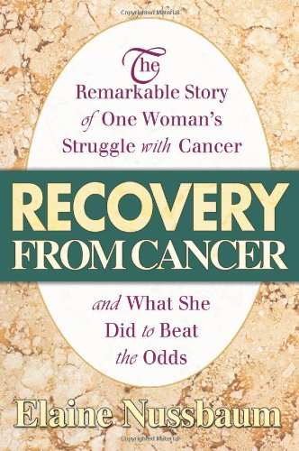 Recovery from Cancer: The Remarkable Story of One Woman's Struggle with Cancer - Elaine Nussbaum