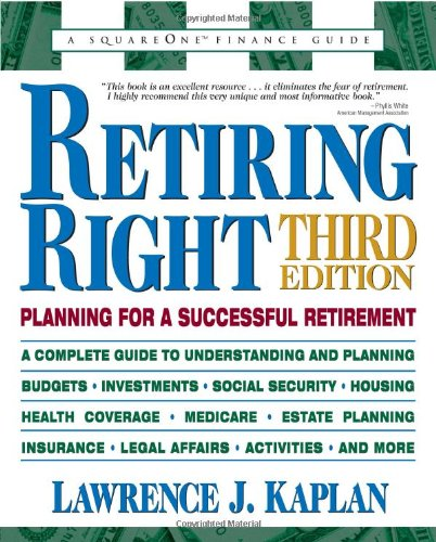 Retiring Right, Third Edition: Planning for a Successful Retirement - Lawrence J. Kaplan