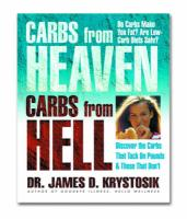 Carbs from Heaven, Carbs from Hell: Discover the Carbs That Tack on the Pounds & Those That Don't
