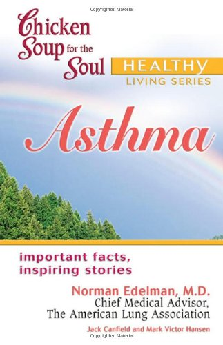 Chicken Soup for the Soul Healthy Living Series Asthma: important facts, inspiring stories - Jack Canfield; Mark Victor Hansen; Norman H. Edelman