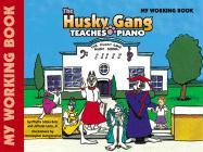 The Husky Gang Teaches Piano, Bk 1: My Working Book