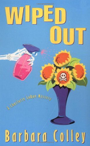 Wiped Out (Charlotte LaRue Mystery Series, Book 4) - Barbara Colley