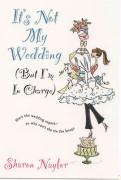 It's Not My Wedding: (But I'm in Charge)
