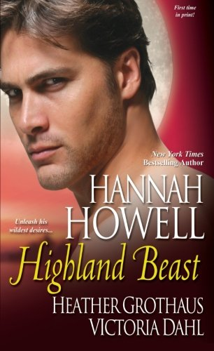 Highland Beast - Hannah Howell; Victoria Dahl; Heather Grothaus