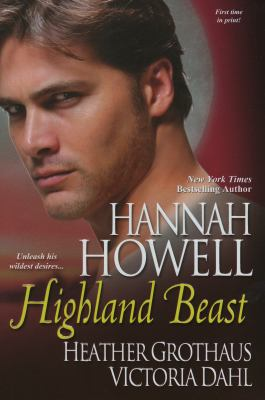 Highland Beast - Victoria Dahl; Hannah Howell; Heather Grothaus