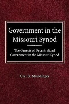 Government in the Missouri Synod the Genesis of Decentralized Government in the Missouri Synod