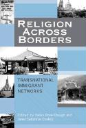 Religion Across Borders: Transnational Immigrant Networks: Transnational Immigrant Networks