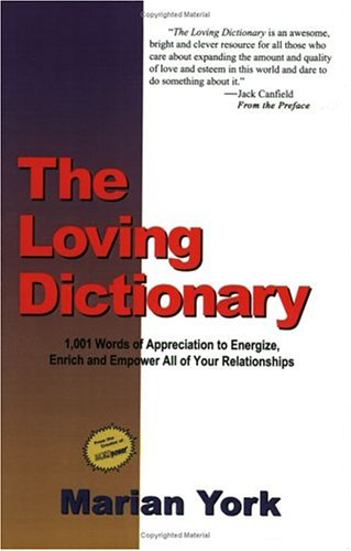 The Loving Dictionary: 1,001 Words of Appreciation to Energize, Enrich and Empower All of Your Relationships - Marian York