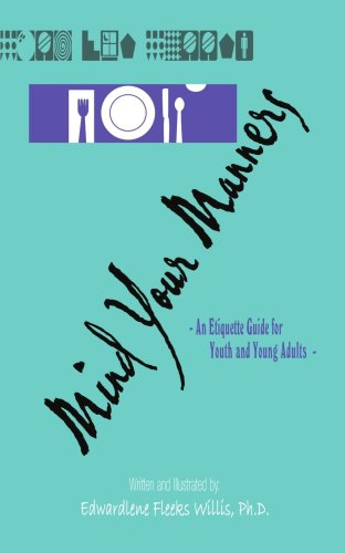 Mind Your Manners: An Etiquette Guide for Youth and Young Adults - Ph.d Edwardlene Fleeks Willis