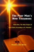 Poor Man's New Testament: Book One, the Holy Gospel of Jesus Christ, According to St. Matthew