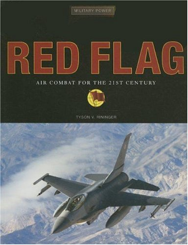 Red Flag: Air Combat for the 21st Century (Military Power) - Tyson V. Rininger
