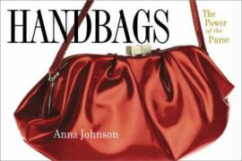 Handbags: 900 Bags to Die For Anna Johnson Author