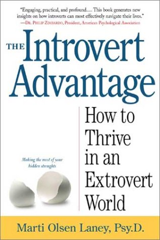The Introvert Advantage: Making the Most of Your Inner Strengths - Marti Olsen Laney Psy.D.