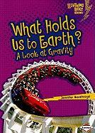 What Holds Us to Earth?: A Look at Gravity (Lightning Bolt Books: Exploring Physical Science)