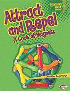 Attract and Repel: A Look at Magnets (Lightning Bolt Books -- Exploring Physical Science)