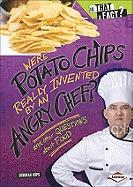 Were Potato Chips Really Invented by an Angry Chef?: And Other Questions about Food