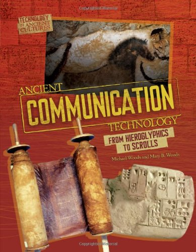 Ancient Communication Technology: Sharing Information With Scrolls and Smoke Signals (Technology in Ancient Cultures) - Mary B. Woods; Michael Woods