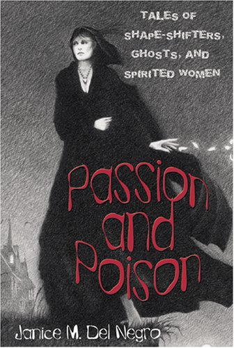 Passion and Poison: Tales of Shape-Shifters, Ghosts, and Spirited Women - Janice M. Del Negro