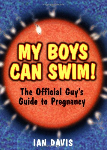 My Boys Can Swim!: The Official Guy's Guide to Pregnancy - Ian Davis