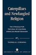 Caterpillars and Newfangled Religion: The Struggle for the Soul of Colonial American Presbyterianism