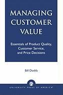 Managing Customer Value: Essentials of Product Quality, Customer Service, and Price Decisions
