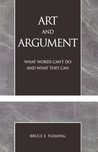 Art and Argument: What Words Can't Do and What They Can - Bruce E. Fleming