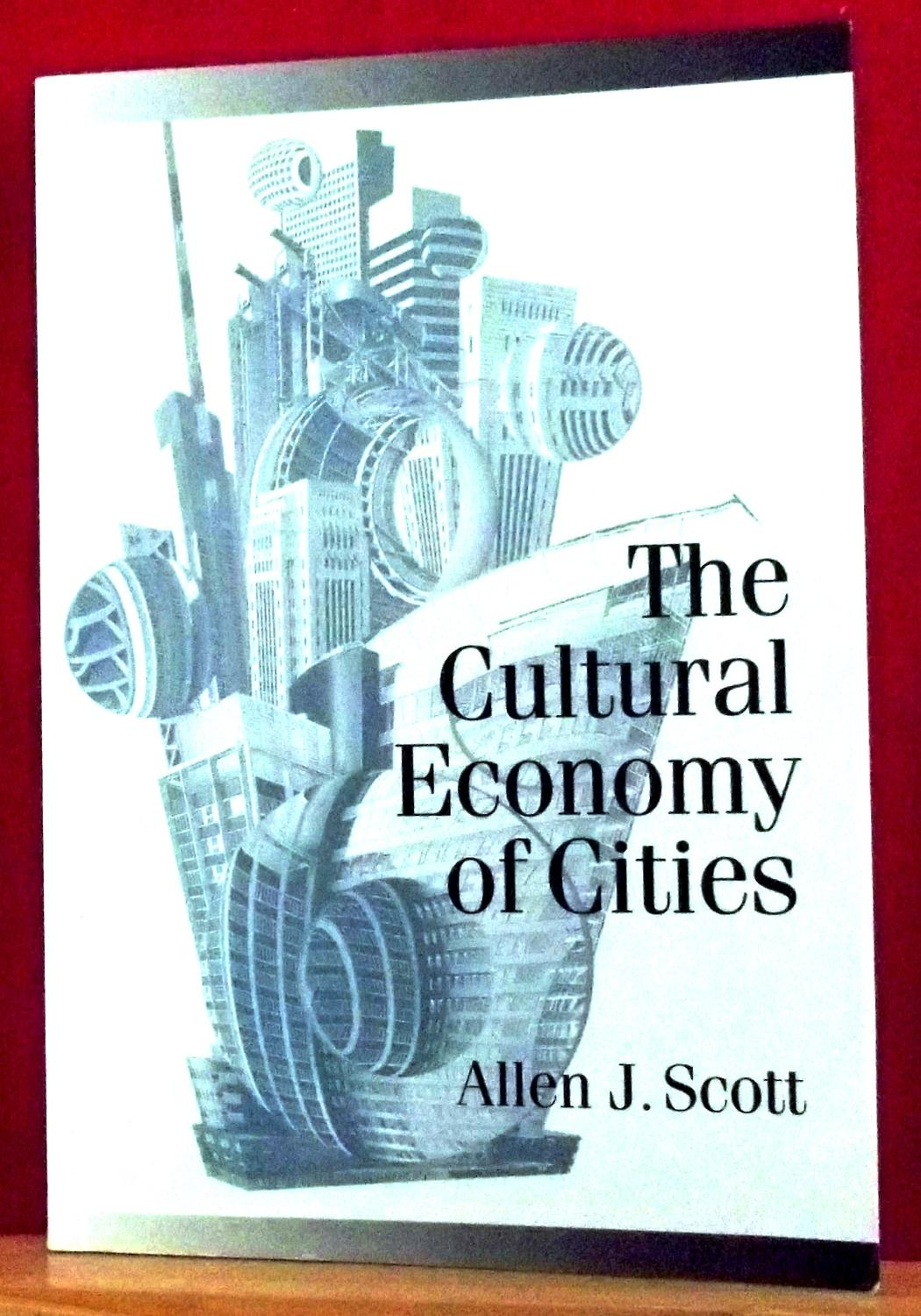 Cultural Economy of Cities: Essays on the Geography of Image-producing Industries - Scott, Allen John