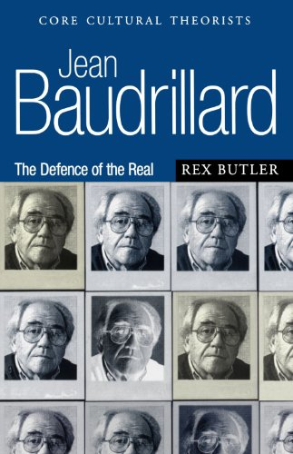 Jean Baudrillard: The Defence of the Real (Core Cultural Theorists series) - Rex Butler