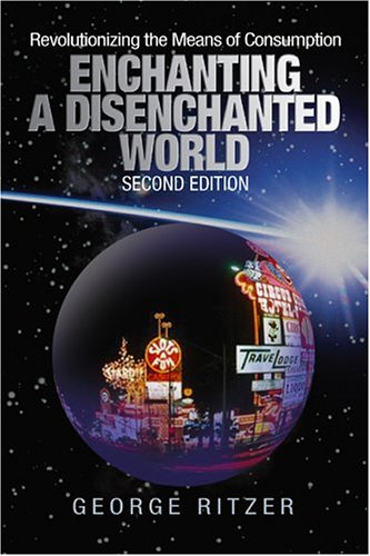 Enchanting a Disenchanted World: Revolutionizing the Means of Consumption - George F. Ritzer