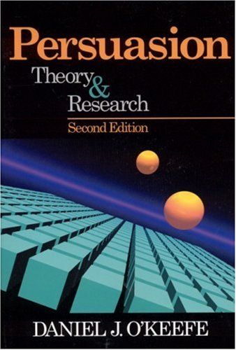 Persuasion: Theory and Research (Current Communication: An Advanced Text) - Daniel J. O'Keefe