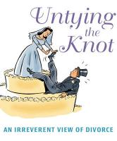 Untying the Knot: An Irreverent View of Divorce