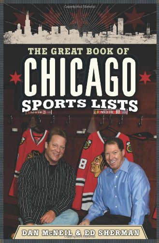 The Great Book of Chicago Sports Lists (Great Book of Sports Lists) - Dan McNeil; Ed Sherman