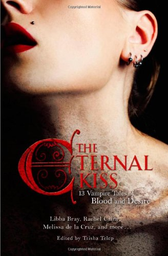 The Eternal Kiss: 13 Vampire Tales of Blood and Desire - Trisha Telep