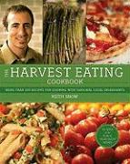 The Harvest Eating Cookbook: More Than 200 Recipes for Cooking with Seasonal Local Ingredients