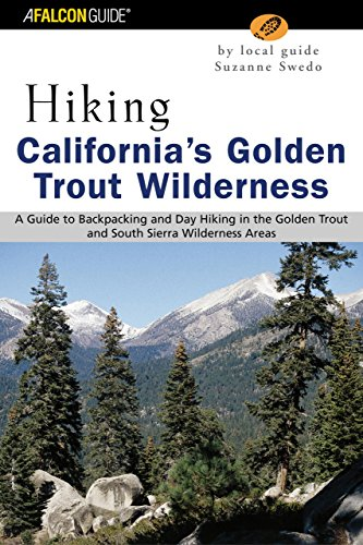 Hiking California's Golden Trout Wilderness: A Guide to Backpacking and Day Hiking in the Golden Trout and South Sierra Wilderness Areas (Re - Suzanne Swedo
