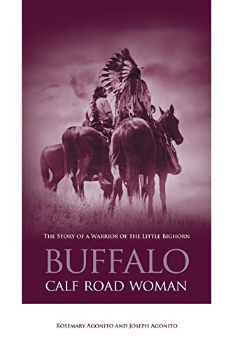 Buffalo Calf Road Woman: The Story Of A Warrior Of The Little Bighorn - Rosemary Agonito; Joseph Agonito