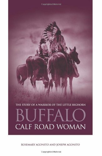 Buffalo Calf Road Woman: The Story of a Warrior of the Little Bighorn - Rosemary Agonito, Joseph Agonito