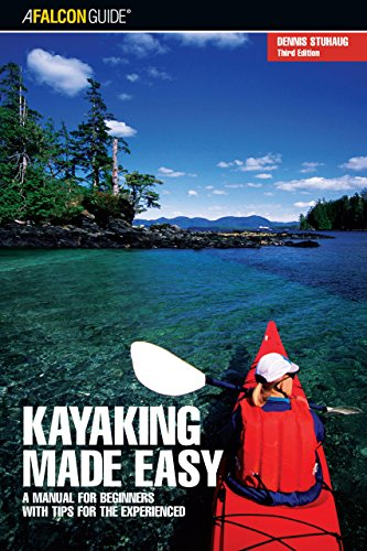 Kayaking Made Easy, 3rd: A Manual for Beginners with Tips for the Experienced (Made Easy Series) - Dennis Stuhaug