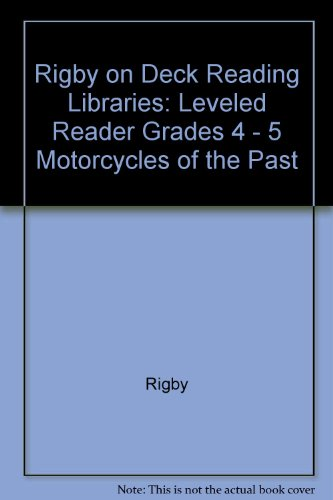 Rigby on Deck Reading Libraries : Leveled Reader Grades 4 - 5 Motorcycles of the Past - Rigby; Mark Beyer