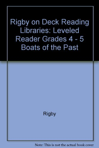 Rigby on Deck Reading Libraries: Leveled Reader Grades 4 - 5 Boats of the Past - Rigby; Beyer, Mark