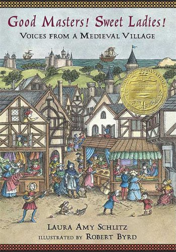 Good Masters! Sweet Ladies!: Voices from a Medieval Village - Laura Amy Schlitz