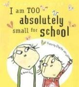 I Am Too Absolutely Small for School (Charlie and Lola) - Lauren Child