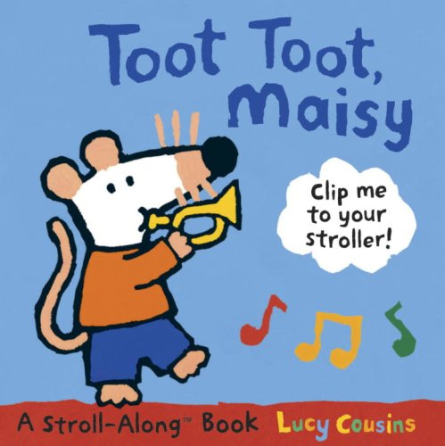 Toot Toot, Maisy: A Stroll-Along Book - Lucy Cousins