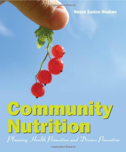 Community Nutrition: Planning Health Promotion And Disease Prevention - Nweze Nnakwe