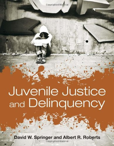 Juvenile Justice And Delinquency - David W. Springer; Albert R. Roberts