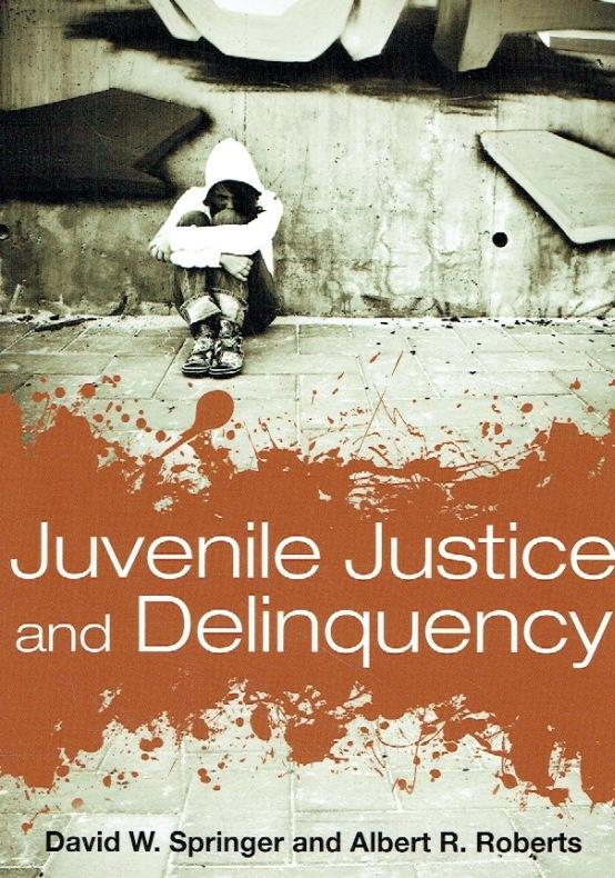 Juvenile Justice and Delinquency. - Springer, David W., PhD.; Roberts, Albert R. , PH. D.