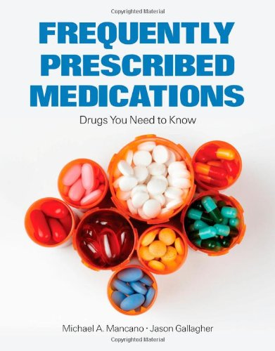 Frequently Prescribed Medications: Drugs You Need to Know - Michael A. Mancano; Jason C. Gallagher