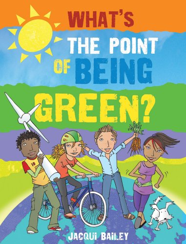What's the Point of Being Green?: And Other Stuff About Our Planet - Jacqui Bailey